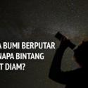 Jika Bumi Berputar Kenapa Bintang  Terlihat Diam?