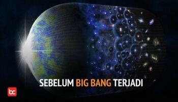 Apa yang Terjadi Sebelum Big Bang?