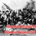 Benarkah Belanda Menjajah Indonesia Selama 350 Tahun?
