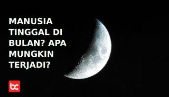 Manusia Tinggal di Bulan, Apakah Mungkin Terjadi?