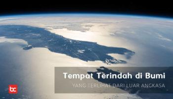 Tempat Terindah di Bumi Yang Terlihat Dari Luar Angkasa
