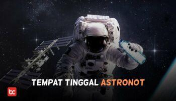 ISS – Tempat Tinggal Astronot di Luar Angkasa