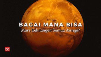 Semua Air di Planet Mars Menghilang? Bagaimana Bisa