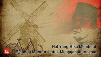 Hal yang Bisa Membuat Belanda Mundur Untuk Menjajah Indonesia