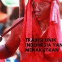 Tradisi Unik Punya Indonesia yang Menakutkan
