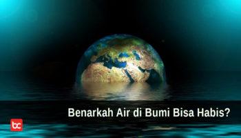 Benarkah Air di Bumi Bisa Habis?