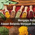 Rempah Jadi Alasan Belanda Menjajah Indonesia? Ini Alasannya!