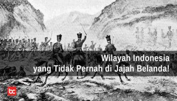 Wilayah Indonesia yang Tidak Pernah Dijajah Belanda