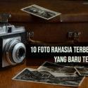 10 Foto Rahasia Terbesar di Dunia yang Baru Terbongkar
