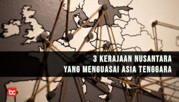 3 Kerajaan Nusantara yang Menguasai Asia Tenggara