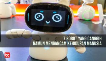 7 Robot yang Canggih Namun Mengancam Kehidupan Manusia