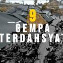 9 Gempa Bumi Terdahsyat dalam Sejarah