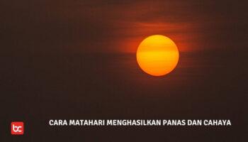 Cara Matahari Menghasilkan Panas dan Cahaya