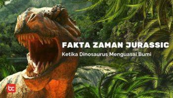 5 Fakta Zaman Jurassic Ketika Dinosaurus Menguasai Bumi