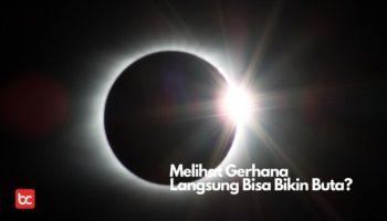 Melihat Gerhana Matahari Secara Langsung Bisa Bikin Buta?