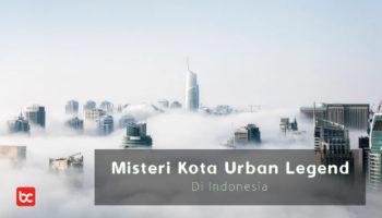 Misteri Kota Urban Legend di Indonesia