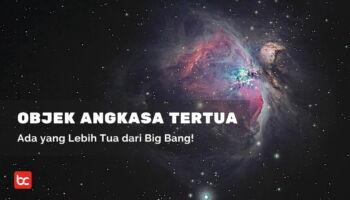 5 Objek Angkasa Tertua di Alam Semesta, Lebih Tua dari Big Bang