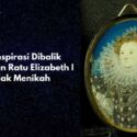 Teori Konspirasi Ratu Elizabeth I – Tidak Ingin Menikah