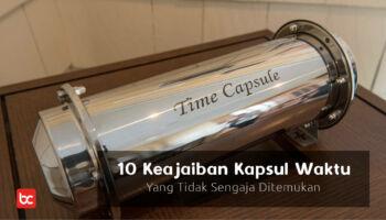 10 Keajaiban Kapsul Waktu Yang Tidak Sengaja Ditemukan