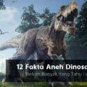 12 Fakta Aneh Dinosaurus, Belum Banyak Yang Tahu Loh!