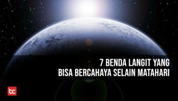 7 Benda Langit yang Bisa Bercahaya Selain Matahari