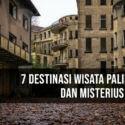 7 Destinasi Wisata Paling Aneh dan Misterius di Dunia