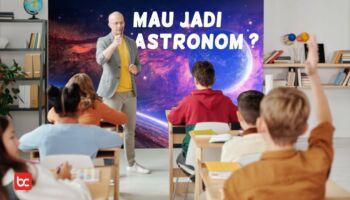 7 Hal yang Dipelajari Untuk Jadi Astronom