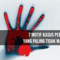 7 Motif Kasus Pembunuhan yang Paling Tidak Masuk Akal