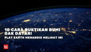 10 Cara Buktikan Bumi Tidak Datar, Kaum Flat Earth Menangis Melihat Ini!
