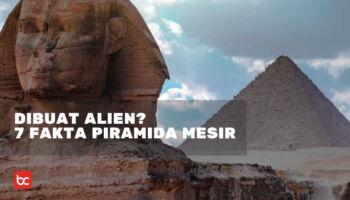 Benarkan Dibangun Alien? Berikut 7 Fakta Piramida Mesir yang Jarang Diketahui