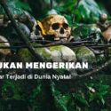 5 Kutukan Mengerikan dan Misterius yang Terjadi di Dunia Nyata