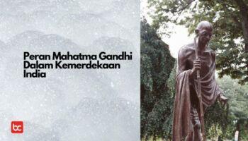 Peran Mahatma Gandhi Dalam Kemerdekaan India
