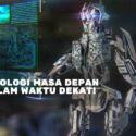 10 Teknologi Masa Depan yang Mungkin Berkembang Dalam Waktu Dekat