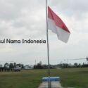 Inilah Asal Usul Nama Indonesia