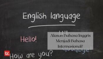 Alasan Bahasa Inggris Menjadi Bahasa Internasional?