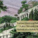Taman Gantung Babilonia : Fakta Menarik Dibalik Mahakarya Indah Manusia