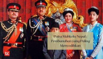 Putra Mahkota Nepal : Kisah Pembunuhan Paling Menyedihkan Di Dunia