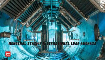 5 Fakta Stasiun Luar Angkasa Internasional – ISS