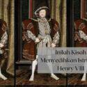 Inilah Kisah Menyedihkan Para Istri Raja Henry VIII