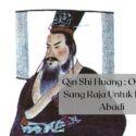 Qin Shi Huang : Obsesi Sang Raja Untuk Hidup Abadi
