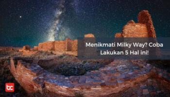 Menikmati Milky Way? Coba Lakukan 5 Hal ini!