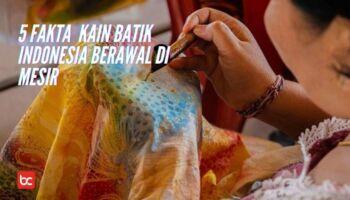 5 Fakta Kain Batik Dari Mesir hingga Tanah Jawa