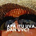 Apa Itu Sinar Ultraviolet UVA, UVB dan UVC Matahari