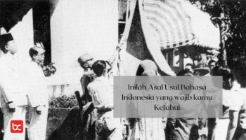 Asal Usul Bahasa Indonesia yang Wajib Kamu Ketahui!