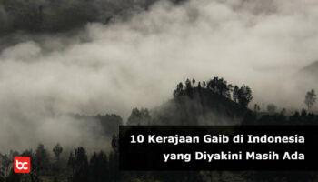 10 Kerajaan Gaib yang Diyakini Masih Eksis di Indonesia
