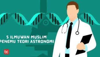 Harus Tahu! 5 Ilmuwan Muslim Penemu Teori Astronomi