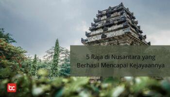5 Raja di Nusantara yang Berhasil Mencapai Kejayaannya