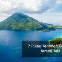 7 Pulau Terindah yang Ada Di Indonesia, Jarang Ada yang Tahu!