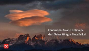 Fenomena Awan Lenticular, dari Sains Hingga Metafisika!