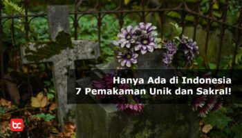 Hanya Ada di Indonesia, 7 Pemakaman Unik dan Sakral!